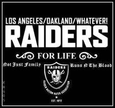 Thats right...Raiders for life...