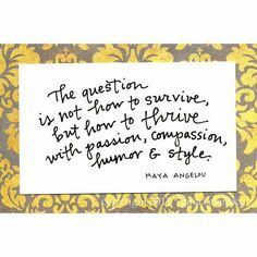 The question is not how to survive, but how to thrive...