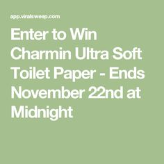 Enter to Win Charmin Ultra Soft Toilet Paper - Ends November 22nd at Midnight