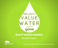 We don't value water until it's gone. Don't waste water! www.sonati.org #waste #water