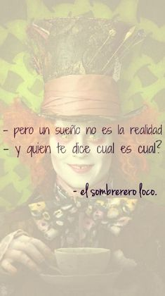but a dream is not the reality. Jhony Depp, Movie Quotes, Life Quotes, Alice And Wonderland Quotes, Disney Quotes, More Than Words, Spanish Quotes, Decir No, Favorite Quotes