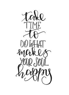 Take time to do what makes your soul happy ~ Motivacional Quotes, Yoga Quotes, Happy Quotes, Positive Quotes, Best Quotes, Calligraphy Quotes Doodles, Brush Lettering Quotes, Doodle Quotes, Caligraphy