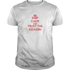 Keep Calm and Trust the Assassin - The perfect shirt to show your admiration for your hard working loved one.