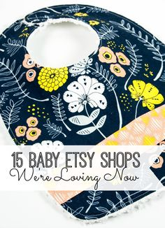 Whether you're expecting, looking for a special gift or just brought your bundle of joy home, check out these 15 Baby Etsy shops we're loving now!