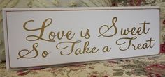 Love is Sweet So Take a Treat SIGN Wood Shabby by EverydayCookies, $20.00