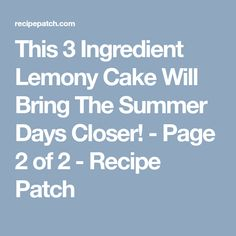 This 3 Ingredient Lemony Cake Will Bring The Summer Days Closer! - Page 2 of 2 - Recipe Patch