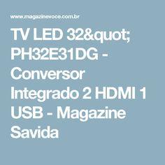 """TV LED 32"""" PH32E31DG - Conversor Integrado 2 HDMI 1 USB - Magazine Savida"""