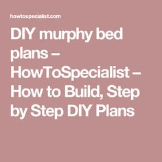 DIY murphy bed plans – HowToSpecialist – How to Build, Step by Step DIY Plans