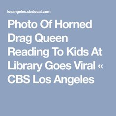 Photo Of Horned Drag Queen Reading To Kids At Library Goes Viral « CBS Los Angeles