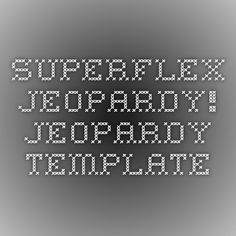 Superflex And The Unthinkables  Part  Jeopardy Template  School