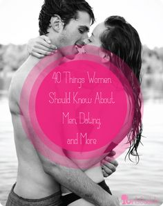 40 Things Women Should Know About Men, Dating, and More | GirlsGuideTo