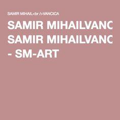 SAMIRMIHAILVANCICA - SM-ART