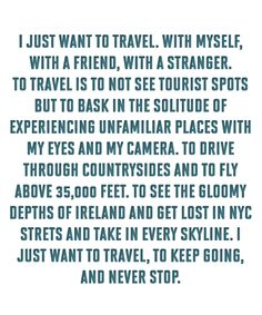 Travel, to never know the possibilities you'll discover.