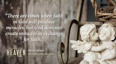 There are times when faith in God will produce miracles, but God does not create miracles in exchange for faith.