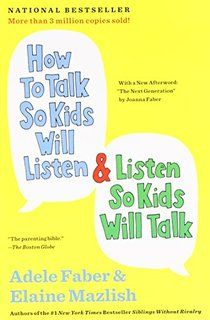 How to Talk So Kids Will Listen & Listen So Kids Will Talk, classic parenting book, effective listening skills, positive parenting, parenting skills