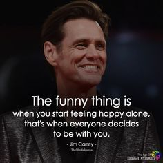 Famous Celebrity Quotes : The Funny Thing Is When You Start Feeling Happy Alone - Quotes Boxes Wisdom Quotes, True Quotes, Quotes To Live By, Best Quotes, Motivational Quotes, Funny Quotes, Inspirational Quotes, Funny Celebrity Quotes, Sexy Men Quotes