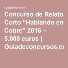 """Concurso de Relato Corto """"Hablando en Cobre"""" 2016 – 5.000 euros   Guiadeconcursos.com"""