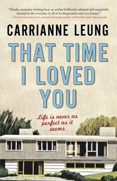 """Read """"That Time I Loved You"""" by Carrianne Leung available from Rakuten Kobo. Life is never as perfect as it seems. Tensions that have lurked beneath the surface of a shiny new subdivision rise up, . I Love You, My Love, Love Your Life, Book Lists, Short Stories, New Books, Growing Up, Audiobooks, This Book"""