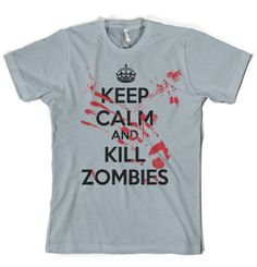 """""""Keep calm and kill zombies"""" I think Chase needs this for his birthday since he's made me watch every zombie movie ever made"""