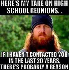Jase Robertson on high school reunions | quote | meme | gift idea | give away some hunting knives to a Duck Dynasty fan | guys love this show | rednecks