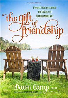 Compiled by Dawn Camp -- The Gift of Friendship: Stories That Celebrate the Beauty of Shared Moments.