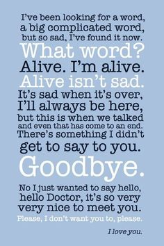 """""""Alive isn't sad."""", """"It is when it's over.""""  Goodbye."""