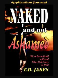 Naked and Not Ashamed by T. D. Jakes