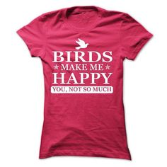 Birds make me Happy, You not so much T Shirts, Hoodies. Get it now ==► https://www.sunfrog.com/Pets/Birds-make-me-Happy-You-not-so-much--Limited-Edition-Ladies.html?57074 $22.9