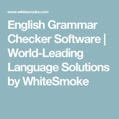English Grammar Checker Software | World-Leading Language Solutions by WhiteSmoke