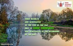 Good results are generated at the end of the day only if #GoodThoughts are generated at the beginning of the day. #BeautifulMorning #RadheDevelopers