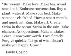 this is your one life, do what you love, be who you love.