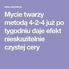 Mycie twarzy metodą 4-2-4 już po tygodniu daje efekt nieskazitelnie czystej cery Home Beauty Tips, Beauty Hacks, Beauty Makeup, Hair Makeup, Hair Beauty, Simple Life Hacks, Healthy Beauty, Cosmetology, Get The Look