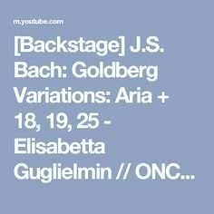 [Backstage] J.S. Bach: Goldberg Variations: Aria + 18, 19, 25 - Elisabetta Guglielmin // ONCLASSICAL - YouTube