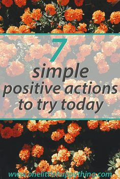 7 simple positive actions to try today | happiness | positivity | self improvement | self care