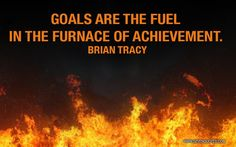 Goals are the fuel…