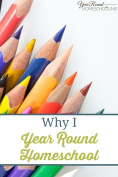 Why I Year Round Homeschool - By Donna #Encouragement #Help #Homeschooling