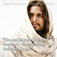 """""""Do not let your hearts be troubled.  Trust in God; trust also in me.""""   #Jesus, #SonOfGodMovie"""