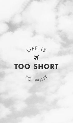 Life is ✈ too short to wait