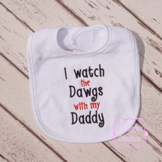 I watch the Dawgs with my daddy - Bib  This would be perfect for any Georgia Bulldogs Fan.  Would you like a different sports team? Please