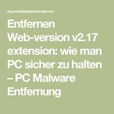 Entfernen Web-version v2.17 extension: wie man PC sicher zu halten – PC Malware Entfernung