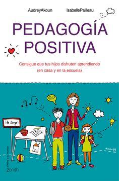 Pedagogía positiva : consigue que tus hijos disfruten aprendiendo (en casa y en la escuela) / Audrey Akoun, Isabelle Pailleau (2015)