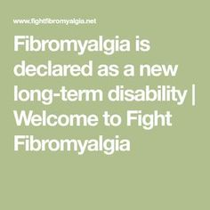 Fibromyalgia is declared as a new long-term disability | Welcome to Fight Fibromyalgia