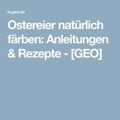 Ostereier natürlich färben: Anleitungen & Rezepte - [GEO]