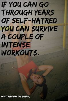 Stop hating your body: love it and take care of it and see what you can really DO with it!