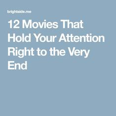12Movies That Hold Your Attention Right tothe Very End