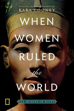 When Women Ruled the World: Six Queens of Egypt by Kara Cooney - National Geographic Book Club Books, New Books, Good Books, The Book, Books To Read, Fall Books, History Books, World History, History Of Egypt