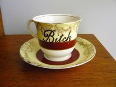 Bitch hand painted vintage teacup and saucer set recycled humor bad girls tea party decor display by trixiedelicious on Etsy https://www.etsy.com/listing/466940706/bitch-hand-painted-vintage-teacup-and