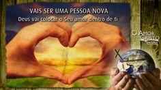 Vais ser uma pessoa nova: Deus vai colocar o Seu amor dentro de ti