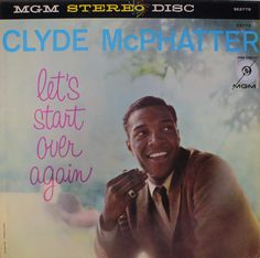 """""""Let' Start Over Again"""" (1960, MGM) by Clyde McPhatter."""