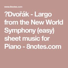 Dvořák - Largo from the New World Symphony (easy) sheet music for Piano - 8notes.com